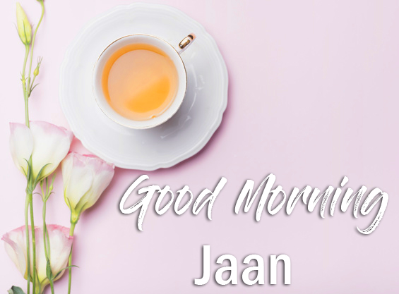 Good Morning Jaan with Coffee and Flowers
