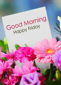 Best Good Morning Happy Friday Card with Flowers