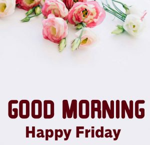 Flowers Good Morning Happy Friday Message Picture