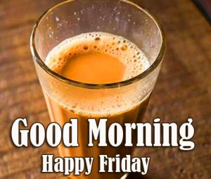 Good Morning Happy Friday Chai Picture