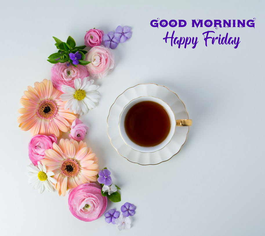 Good Morning Happy Friday Flowers Tea Cup Picture