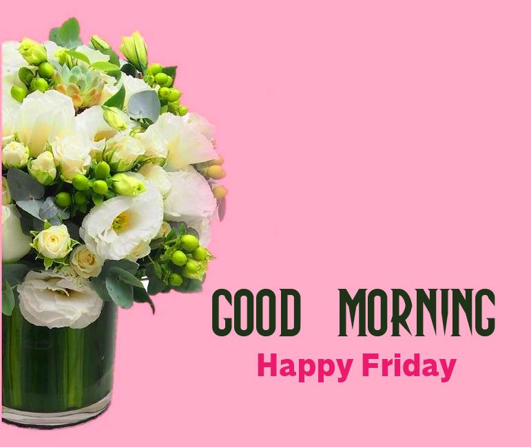 Good Morning Happy Friday Wish with Flowers