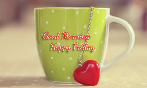 Heart with Cup and Good Morning Happy Friday Wish