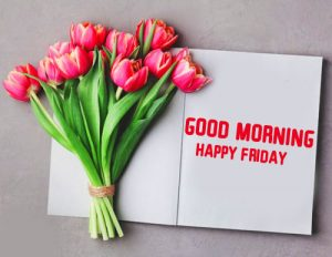 Latest Tulips with Good Morning Happy Friday Card
