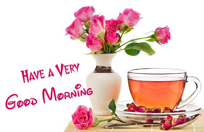Rose and Tea with Have a Very Good Morning Message