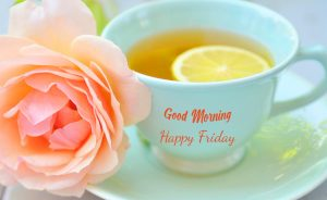 Tea Cup with Flowers and Good Morning Happy Friday Wish