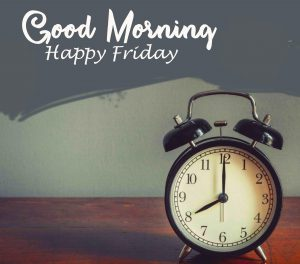 Beautiful Alarm Clock Good Morning Happy Friday Picture HD