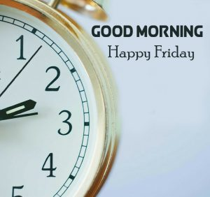 Good Morning Happy Friday Clock Picture HD