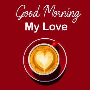 Heart Coffee Cup Good Morning My Love Picture
